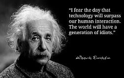 albert-einstein-fear-technology-surpass-human-interaction-generation-idiots - EDIT